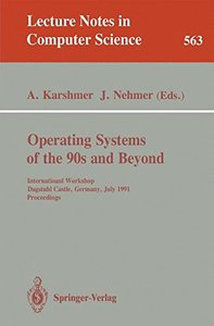 Operating Systems of the 90s and Beyond: International Workshop, Dagstuhl Castle, Germany July 8-12, 1991. Proceedings (Lecture Notes in Computer Science)