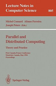 Parallel and Distributed Computing: Theory and Practice. First Canada-France Conference, Montreal, Canada, May 19 - 21, 1994. Proceedings (Lecture Notes in Computer Science)-cover