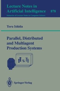 Parallel, Distributed and Multiagent Production Systems (Lecture Notes in Computer Science)