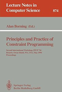 Principles and Practice of Constraint Programming: Second International Workshop, PPCP '94, Rosario, Orcas Island, WA, USA, May 2 - 4, 1994. Proceedings (Lecture Notes in Computer Science)-cover