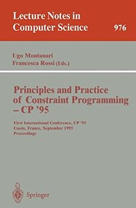 Principles and Practice of Constraint Programming - CP '95: First International Conference, CP '95, Cassis, France, September 19 - 22, 1995. Proceedings (Lecture Notes in Computer Science)-cover