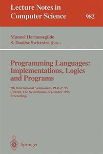 Programming Languages: Implementations, Logics and Programs: 7th International Symposium, PLILP '95, Utrecht, The Netherlands, September 20 - 22, 1995. Proceedings (Lecture Notes in Computer Science)-cover