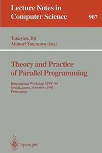 Theory and Practice of Parallel Programming: International Workshop TPPP '94, Sendai, Japan, November 7-9, 1994. Proceedings (Lecture Notes in Computer Science)-cover