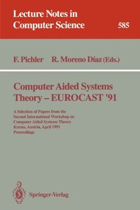 Computer Aided Systems Theory - EUROCAST '91: A Selection of Papers from the Second International Workshop on Computer Aided Systems Theory, Krems, Austria, ... (Lecture Notes in Computer Science)