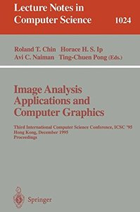 Image Analysis Applications and Computer Graphics: Third International Computer Science Conference, ICSC'95 Hong Kong, December 11 - 13, 1995 Proceedings (Lecture Notes in Computer Science)-cover