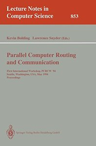 Parallel Computer Routing and Communication: First International Workshop, PCRCW '94, Seattle, Washington, USA, May 16-18, 1994. Proceedings (Lecture Notes in Computer Science)