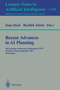 Recent Advances in AI Planning: 4th European Conference on Planning, ECP'97, Toulouse, France, September 24 - 26, 1997, Proceedings (Lecture Notes in Computer Science)-cover