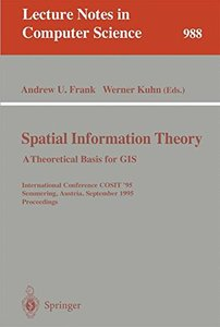 Spatial Information Theory: A Thoretical Basis for GIS. International Conference, COSIT '95, Semmering, Austria, September 21-23, 1995, Proceedings (Lecture Notes in Computer Science)-cover
