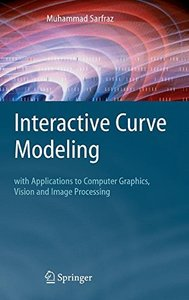 Interactive Curve Modeling: with Applications to Computer Graphics, Vision and Image Processing