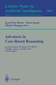 Advances in Case-Based Reasoning: Second European Workshop, EWCBR-94, Chantilly, France, November 7 - 10, 1994. Selected Papers (Lecture Notes in Computer Science)