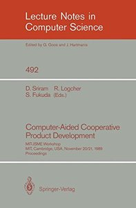 Computer-Aided Cooperative Product Development: MIT-JSME Workshop, MIT, Cambridge, USA, November 20/21, 1989. Proceedings (Lecture Notes in Computer Science)
