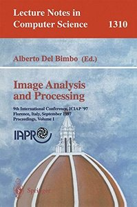 Image Analysis and Processing: 9th International Conference, ICIAP'97, Florence, Italy, September 17-19, 1997, Proceedings, Volume 1 (Lecture Notes in Computer Science)