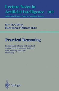 Practical Reasoning: International Conference on Formal and Applied Practical Reasoning, FAPR'96, Bonn, Germany, June (3-7), 1996. Proceedings. (Lecture Notes in Computer Science)-cover