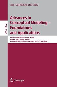 Advances in Conceptual Modeling - Foundations and Applications: ER 2007 Workshops CMLSA, FP-UML, ONISW, QoIS, RIGiM, SeCoGIS, Auckland, New Zealand, November ... (Lecture Notes in Computer Science)-cover