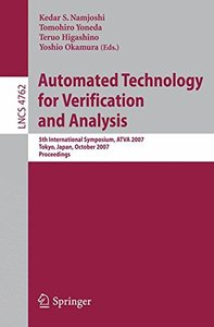 Automated Technology for Verification and Analysis: 5th International Symposium, ATVA 2007 Tokyo, Japan, October 22-25, 2007 Proceedings (Lecture Notes in Computer Science)