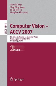 Computer Vision - ACCV 2007: 8th Asian Conference on Computer Vision, Tokyo, Japan, November 18-22, 2007, Proceedings, Part II (Lecture Notes in Computer Science)-cover