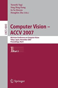 Computer Vision -- ACCV 2007: 8th Asian Conference on Computer Vision, Tokyo, Japan, November 18-22, 2007, Proceedings, Part I (Lecture Notes in Computer Science)-cover