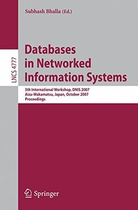 Databases in Networked Information Systems: 5th International Workshop, DNIS 2007, Aizu-Wakamatsu, Japan, October 17-19, 2007, Proceedings (Lecture Notes in Computer Science)