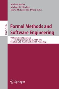 Formal Methods and Software Engineering: 9th International Conference on Formal Engineering Methods, ICFEM 2007, Boca Raton, Florida, USA, November 14-15, ... (Lecture Notes in Computer Science)-cover