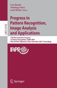 Progress in Pattern Recognition, Image Analysis and Applications: 12th Iberoamerican Congress on Pattern Recognition, CIARP 2007,Valpariso, Chile, November ... (Lecture Notes in Computer Science)-cover