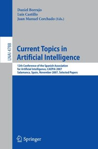 Current Topics in Artificial Intelligence: 12th Conference of the Spanish Association for Artificial Intelligence, CAEPIA 2007, Salamanca, Spain, November ... Papers (Lecture Notes in Computer Science-cover