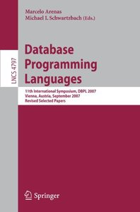 Database Programming Languages: 11th International Symposium, DBPL 2007, Vienna, Austria, September 23-24, 2007, Revised Selected Papers (Lecture Notes in Computer Science)-cover