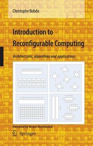 Introduction to Reconfigurable Computing: Architectures, algorithms and applications-cover