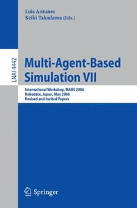 Multi-Agent-Based Simulation VII: International Workshop, MABS 2006, Hakodate, Japan, May 8, 2006, Revised and Invited Papers (Lecture Notes in Computer Science)-cover