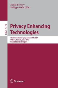 Privacy Enhancing Technologies: 7th International Symposium, PET 2007 Ottawa, Canada, June 20-22, 2007 Revised Selected Papers (Lecture Notes in Computer Science)-cover