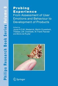 Probing Experience: From Assessment of User Emotions and Behaviour to Development of Products (Philips Research Book Series)