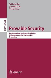 Provable Security: First International Conference, ProvSec 2007, Wollongong, Australia, November 1-2, 2007               Proceedings (Lecture Notes in Computer Science)-cover