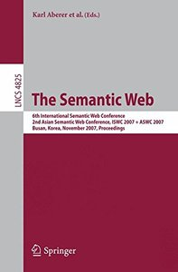The Semantic Web: 6th International Semantic Web Conference, 2nd Asian Semantic Web Conference, ISWC 2007 + ASWC 2007, Busan, Korea, November 11-15, 2007, ... (Lecture Notes in Computer Science)-cover