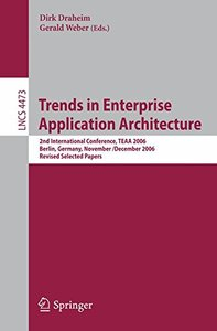 Trends in Enterprise Application Architecture: 2nd International Conference, TEAA 2006, Berlin, Germany, November 29 - Dezember 1, 2006, Revised Selcted Papers (Lecture Notes in Computer Science)