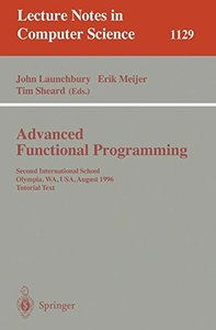 Advanced Functional Programming: Second International School, Olympia, WA, USA, August 26 - 30, 1996, Tutorial Text (Lecture Notes in Computer Science)