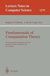 Fundamentals of Computation Theory: 11th International Symposium, FCT '97, Krakow, Poland, September 1-3, 1997. Proceedings (Lecture Notes in Computer Science)-cover