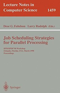 Job Scheduling Strategies for Parallel Processing: IPPS/SPDP'98 Workshop, Orlando, Florida, USA, March 30, 1998 Proceedings (Lecture Notes in Computer Science)