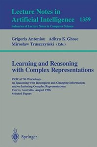 Learning and Reasoning with Complex Representations: PRICAI'96 Workshops on Reasoning with Incomplete and Changing Information and on Inducing Complex ... Papers (Lecture Notes in Computer Science)-cover