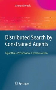 Distributed Search by Constrained Agents: Algorithms, Performance, Communication (Advanced Information and Knowledge Processing)