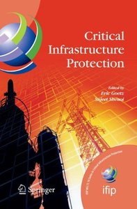 Critical Infrastructure Protection (IFIP International Federation for Information Processing) (IFIP International Federation for Information Processing)-cover