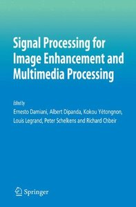 Signal Processing for Image Enhancement and Multimedia Processing (Multimedia Systems and Applications)