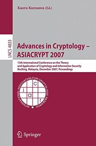 Advances in Cryptology  ASIACRYPT 2007: 13th International Conference on the Theory and Application of Cryptology and Information Security, Kuching, Malaysia, ... (Lecture Notes in Computer Science)