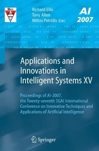 Applications and Innovations in Intelligent Systems XV: Proceedings of AI-2007, the Twenty-seventh SGAI International Conference on Innovative Techniques and Applications of Artificial Intelligence-cover
