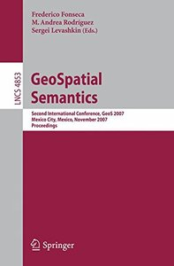 GeoSpatial Semantics: Second International Conference, GeoS 2007, Mexico City, Mexico, November 29-30, 2007 (Lecture Notes in Computer Science)-cover