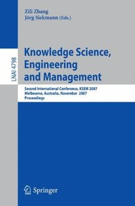 Knowledge Science, Engineering, and Management: Second International Conference, KSEM 2007, Melbourne, Australia, November 28-30, 2007, Proceedings (Lecture Notes in Computer Science)-cover
