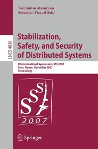Stabilization, Safety, and Security of Distributed Systems: 9th International Symposium, SSS 2007 Paris, France, November 14-16, 2007 Proceedings (Lecture Notes in Computer Science)-cover