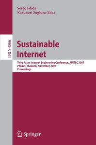 Sustainable Internet: Third Asian Internet Engineering Conference, AINTEC 2007, Phuket, Thailand, November 27-29, 2007, Proceedings (Lecture Notes in Computer Science)-cover