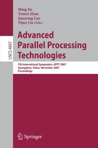 Advanced Parallel Processing Technologies: 7th International Symposium, APPT 2007 Guangzhou, China, November 22-23, 2007 Proceedings (Lecture Notes in Computer Science)-cover
