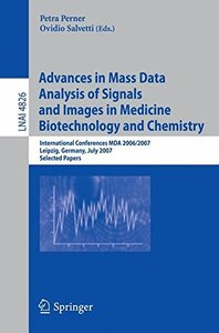 Advances in Mass Data Analysis of Signals and Images in Medicine,         Biotechnology and Chemistry: International Conference, MDA 2006/2007, Leipzig, ... Papers (Lecture Notes in Computer Science)