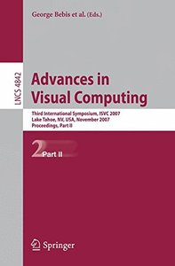 Advances in Visual Computing: Third International Symposium, ISVC 2007, Lake Tahoe, NV, USA, November 26-28, 2007, Proceedings, Part II (Lecture Notes in Computer Science)-cover