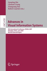 Advances in Visual Information Systems: 9th International Conference, VISUAL 2007 Shanghai, China, June 28-29, 2007 Revised Selected Papers (Lecture Notes in Computer Science)-cover